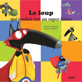 Mes grands albums - LE LOUP QUI VOULAIT ETRE UN SUPER-HEROS (Grand format)