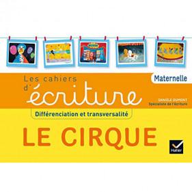 Les cahiers d'écriture - Différenciation et transversalité Le Cirque - Danièle Dumont