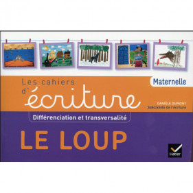 Les cahiers d'écriture - Différenciation et transversalité Le Loup - Danièle Dumont